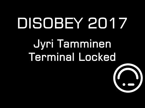 Disobey 2017 - Jyri Tamminen - Terminal Locked