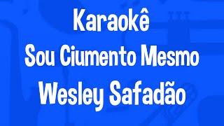 Karaokê Sou Ciumento Mesmo -  Wesley Safadão