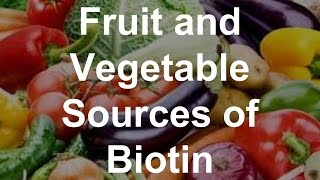 Fruit and Vegetable Sources of Biotin - Foods With Biotin