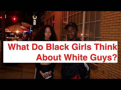 What Do Black Girls Think About White Guys?