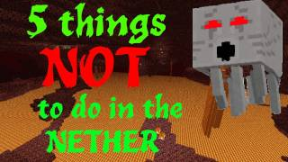 Minecraft - 5 Things NOT to do in the Nether thumbnail