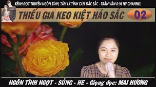 THIẾU GIA KEO KIỆT HÁO SẮC - Tập 2 | MC Mai Hương  - Ngôn tình ngọt sủng trên kênh Trần Vân & Vị Hy