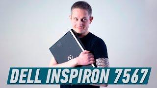 DELL INSPIRON 7567: ГЕЙМЕРСКИЙ МАРАФОНЕЦ