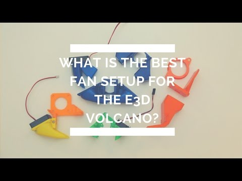 What is the Best Fan Setup for the E3D Volcano?