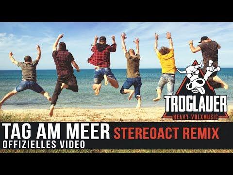 TROGLAUER - TAG AM MEER Stereoact Remix (Offizielles Video)