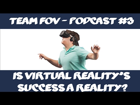 Is virtual reality success a reality? - Team Fov Podcast #3