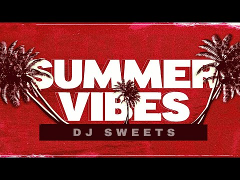 DJ SWEETS | SUMMER VIBES