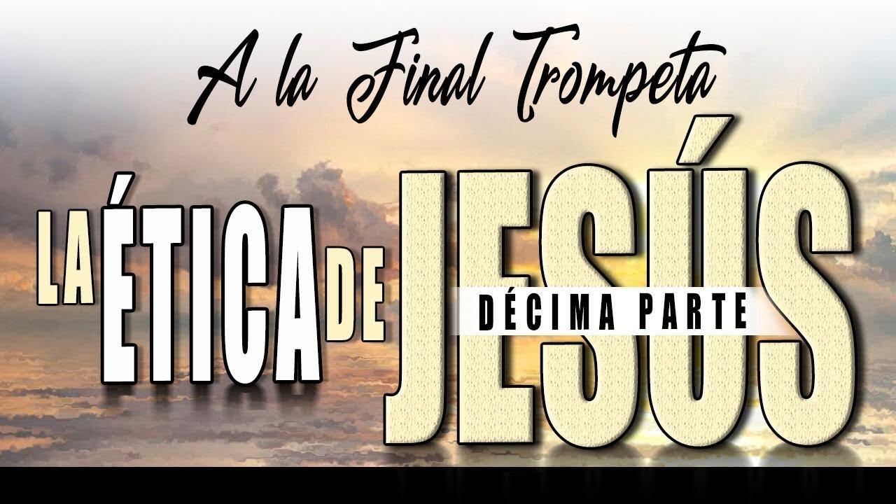A LA FINAL TROMPETA 72 - LA ÉTICA DE JESÚS 10 - A. Norero, D. Diamond, N. Zavala, R. Ramos