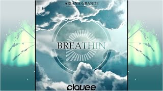 Ariana Grande - Breathin' (Clavee Remix)