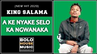 King Salama - A Ke Nyake Selo Ka Ngwanaka (Original)