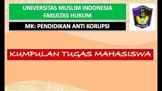 Tugas Mahasiswa Part 2 II Pendidikan Anti Korupsi II FH-UMI