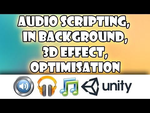 Audio Scripting, 3D Distance, Play in Background, Import Settings & Optimization in Unity3d
