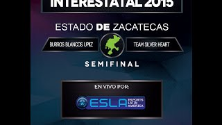 League of Legends -INTERESTATAL 2015- Zacatecas -TeamSilver Heart Vs.Burros Blancos UPIIZ-Semiifinal