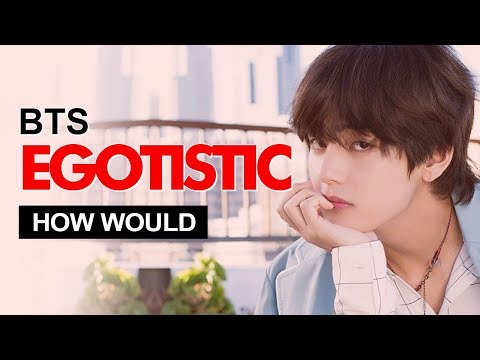 """How Would BTS Sing MAMAMOO """" Egotistic """" (Male Version) Line Distribution"""