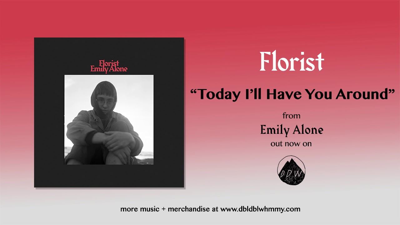 Florist - Today I'll Have You Around (Official Audio)