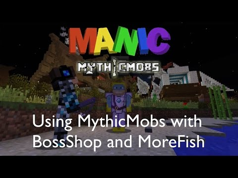 Manic MythicMobs: Using MythicMobs with BossShop and MoreFish