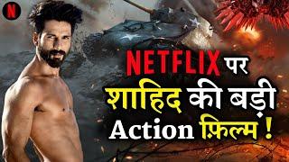 Shahid Kapoor Big Action Movie Coming In Netflix 2021