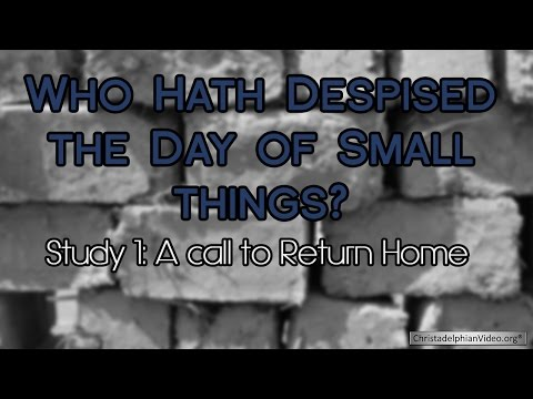 Who hath despised the day of small things Study 1 -  A call to return home