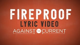 Against The Current: Fireproof (Official Lyric Video)