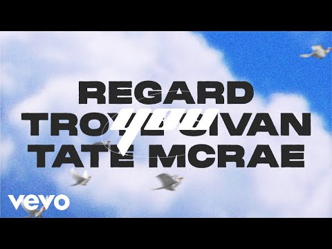 Regard, Troye Sivan & Tate McRae – You