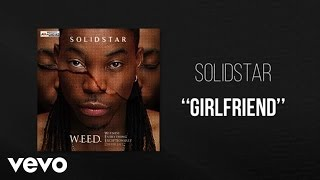Solidstar - Girlfriend - Official Audio ft. Burna Boy