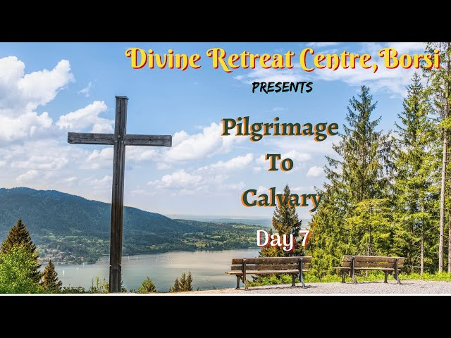 Pilgrimage to Calvary 2021 - Day 7