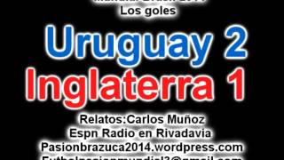 (Relato historico) Uruguay 2 Inglaterra 1 (Relato Carlos Muñoz) Mundial Brasil 2014 Los goles