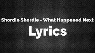 Shordie Shordie - What Happened Next (Lyrics)
