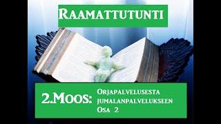Raamattutunti: 2.Moos. Orjapalveluksesta jumalanpalvelukseen, osa 2