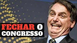 Bolsonaro vai fechar o Congresso