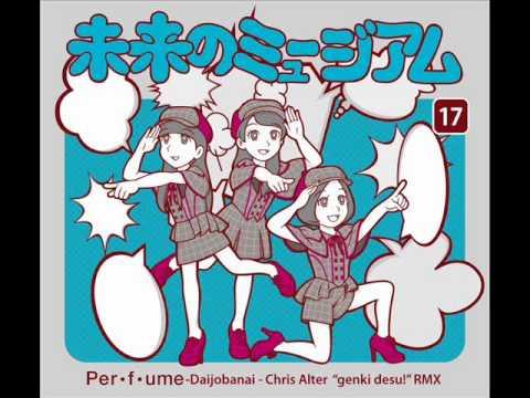 """Perfume-Daijobanai- Chris Alter """"genki desu"""" Rmx"""