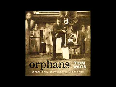 Tom Waits - Fannin Street - Orphans (Bawlers)