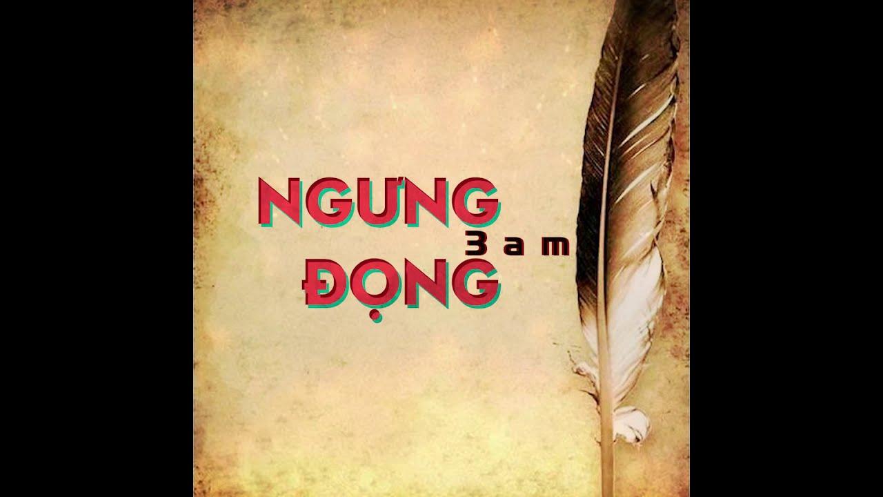 NGƯNG ĐỌNG (3AM) - AN KUN - An Kun