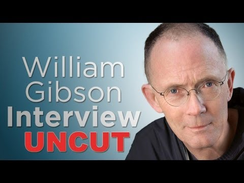 William Gibson: The Uncut Interview