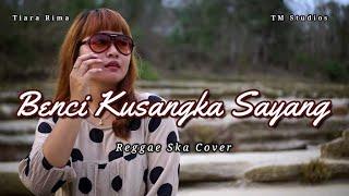 Benci Kusangka Sayang (Reggae Ska Version) - Tiara Rima - TM Studios
