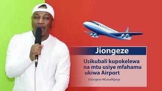 JIONGEZE! Usipokelewe na mtu airport usiyemjua kama ulikuwa hujaambiwa utapokelewa!, Utapigwa