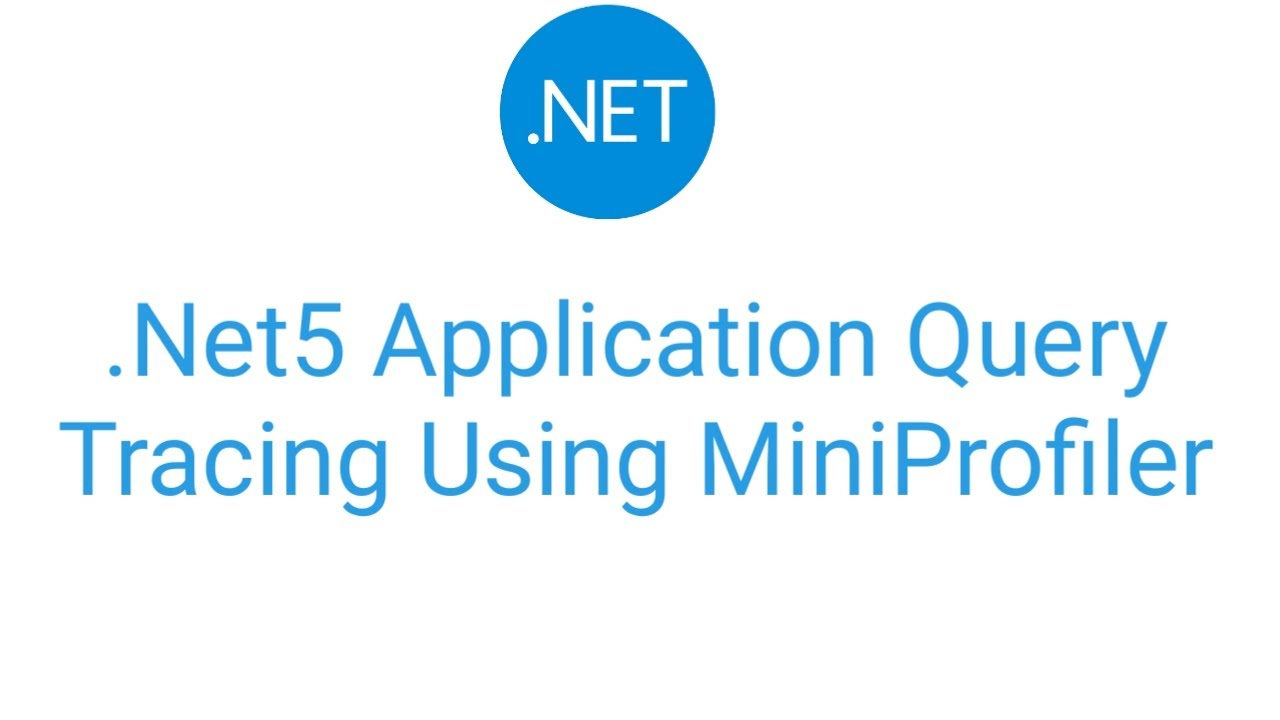 .Net5 Application Query Or Code Tracing Using MiniProfiler