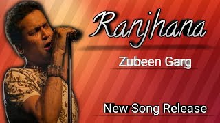 ranjhana-zubeen-new-song-angel-rai-sami-khan-zubeen-garg-new-hindi-song