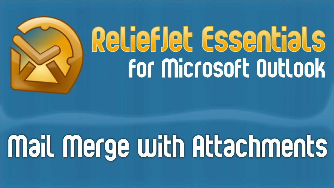 Mail Merge with Attachments - ReliefJet for Outlook