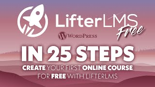 Create your online course in 25 Steps with LifterLMS FREE in WordPress | e-learning evolved