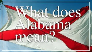 Ask Alabama: What does Alabama mean?