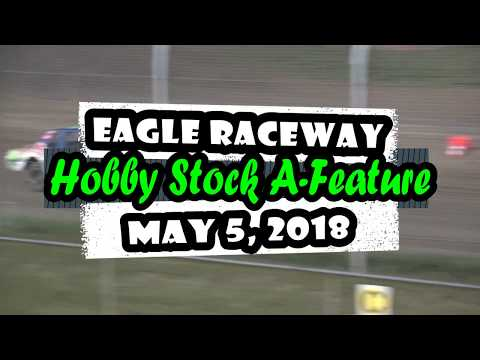 05/05/2018   Eagle Raceway Hobby Stock Feature featuring 6R
