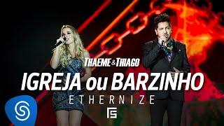 Thaeme & Thiago - Igreja Ou Barzinho | DVD Ethernize