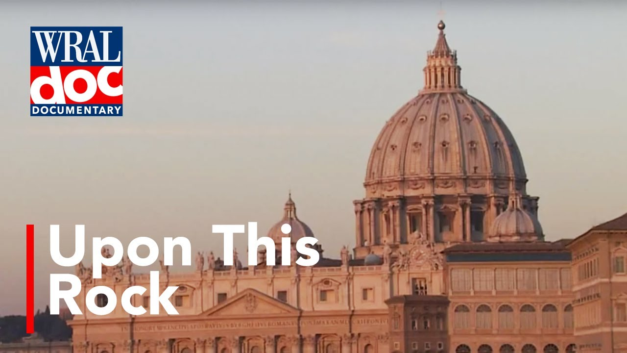 "The Vatican: An Inside Look - ""Upon this Rock"" - A WRAL Documentary"