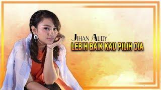 Official music video : jihan audy - lebih baik kau pilih dia global musik era digital (subscribe) http://smarturl.it/subscribeglobalmusik ♫ aktifkan nada s...