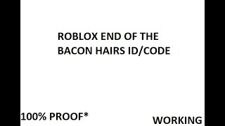 Roblox Song ♪ END of the BACON HAIRS Id/code *WORKING* YouTube
