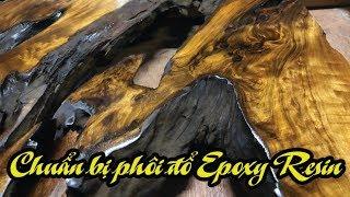 Chuẩn bị phôi gỗ đổ Epoxy Resin