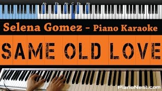 Selena Gomez - Same Old Love - LOWER Key (Piano Karaoke / Sing Along)