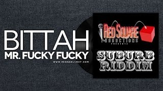 Bittah - Mr. Fucky Fucky [Dirty] - Suburb Riddim - Red Square Productions - March 2014