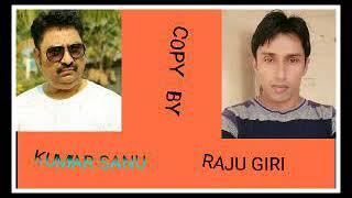 Kumar sanu New Song 2018!! Copy By Raju Giri..